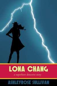 Lona Chang: A Superhero Detective Story by AshleyRose Sullivan