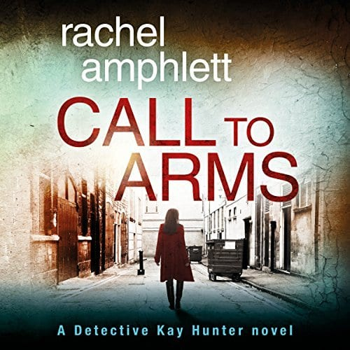 "Audiobook Review | ""Call to Arms"" (Book Five: the Kay Hunter Detective series) by Rachel Amphlett, narrated by Alison Campbell"