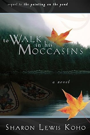 To Walk in His Moccasins by Sharon Lewis Koho