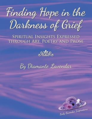 Finding Hope in the Darkness of Grief by Diamante Lavendar