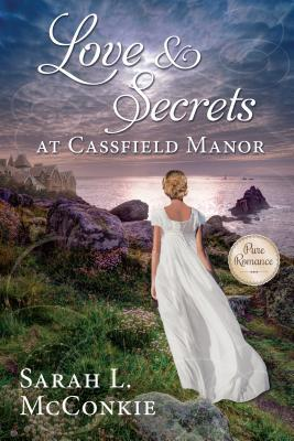 "Blog Book Tour | ""Love and Secrets at Cassfield Manor"" by Sarah L. McConkie, a lovely new #Regency Rom of the lovely imprint #PureRomance (by Cedar Fort)"