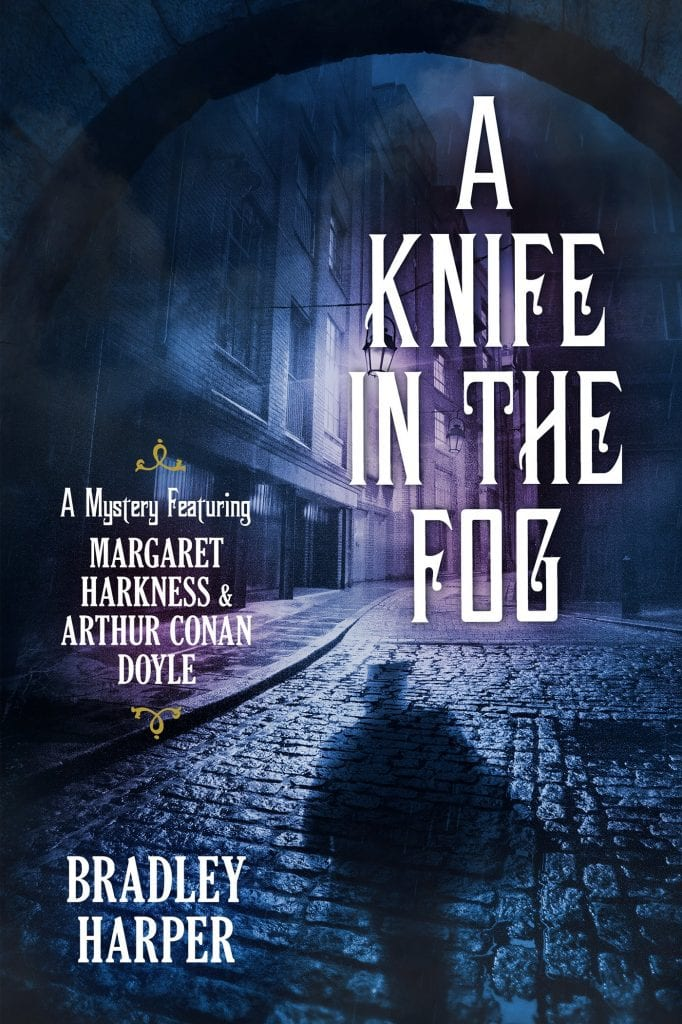 "Book Review on behalf of an Edgar Awards nominee for 2019 | ""A Knife in the Fog"" (Margaret Harkness and Arthur Conan Doyle series, Book One) by Bradley Harper"