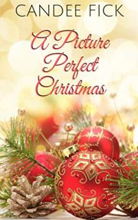 A Picture Perfect Christmas by Candee Fick