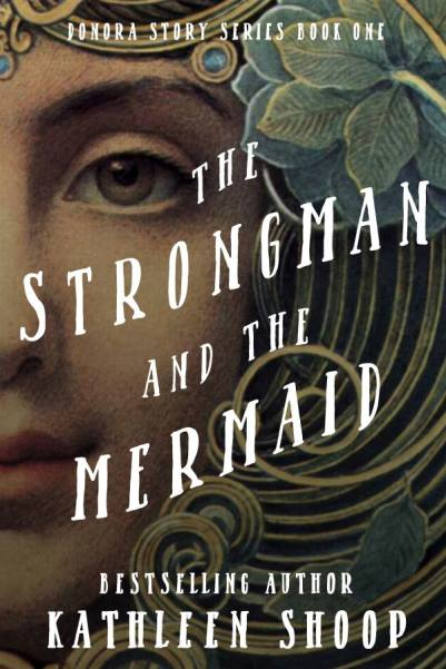 "Blog Book Tour | ""The Strongman and the Mermaid"" [The Donora Story Collection: Book Two] by Kathleen Shoop with reflections on behalf of reading the first novel in the series ""After the Fog"""