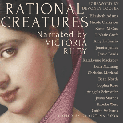 "Audiobook Blog Tour especially for #Janeites & #Austenites | ""Rational Creatures: Stirrings of Feminism in the Hearts of Jane Austen's Fine Ladies (Vol.3: the Quill Collective, series)"" narrated by Victoria Riley"