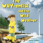 "A #SciFiMonth Book Review | ""The Why-entist and the Wild Weather"" by Jane Lowry A STEM #MGLit story to encourage scientific curiosity!"