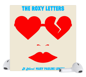 The Roxy Letters by Mary Pauline Lowry