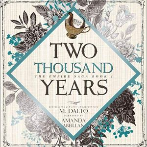 "An Audiobook Spotlight | ""Two Thousand Years"" (The Empire Saga, Book Two) by M. Dalto, narrated by Amanda Abeillan"