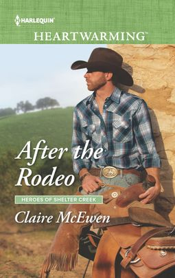 "A #HarlequinHeartwarming #RomanceTuesdays | ""After the Rodeo"" (Book Two of the Heroes of Shelter Creek series) by Claire McEwen"