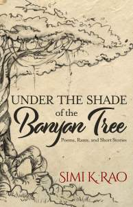 Under the Shade of the Banyan Tree by Simi K. Rao