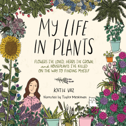 "A Non-Fiction Audiobook Review | ""My Life in Plants"" (Flowers I've Loved, Herbs I've Grown, and Houseplants I've Killed on the Way to Finding Myself) by Katie Vaz, narrated by Taylor Meskimen courtesy of #NetGalley"