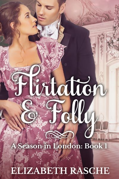 "Book Spotlight | ""Flirtation and Folly"" (A Season in London, Book One) by Elizabeth Rasche"