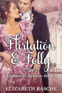 Flirtation and Folly by Elizabeth Rasche