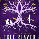 Tree Slayer by Harriet Springbett