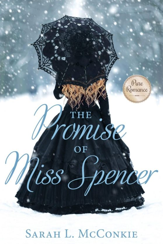 The Promise of Miss Spencer by Sarah L. McConkie