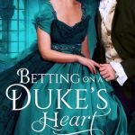 Betting on a Duke's Heart by Royaline Sing