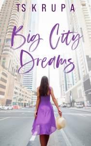 Big City Dreams by T.S. Krupa