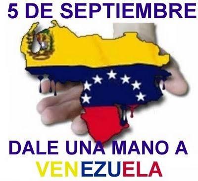 DALE UNA MANO A VENEZUELA, EL 4 Y EL 5 DE SEPTIEMBRE, NO MÁS CHÁVEZ...