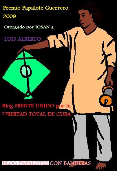 Premio Papalote Guerrero 2009, otorgado por Josan Caballero, al Blog Frente Unido por la Libertad de Cuba, de Luis Alberto.