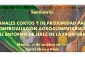 Día 15 de octubre. Jornada sobre los canales cortos y de proximidad en Jerez de la Frontera