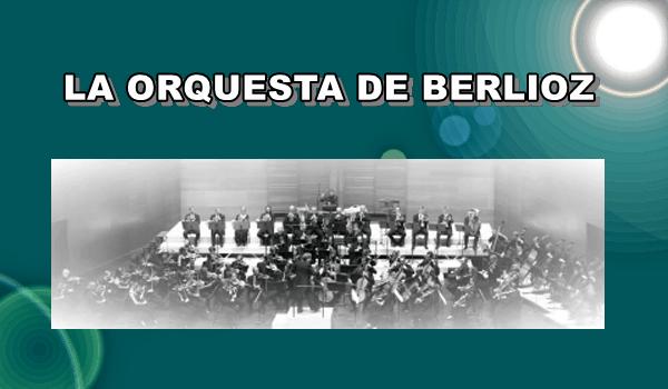 La Orquesta de Berlioz