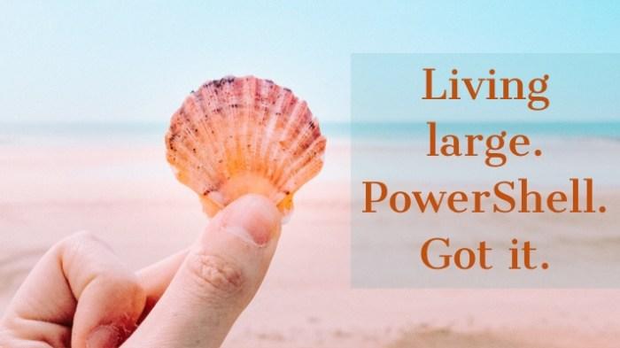 Living Large PowerShwell Got Ir