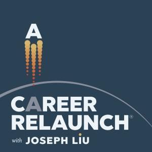 Career Relaunch Podcast with Joseph Liu