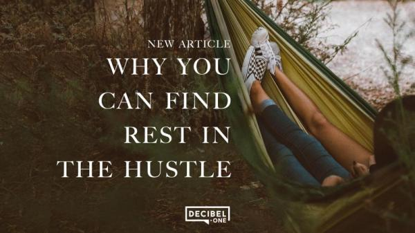 Why you can find rest in the hustle