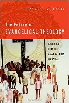 "Review of ""The Future of Evangelical Theology"" by Amos Yong"