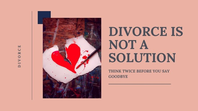 DIVORCE IS NOT THE SOLUTION
