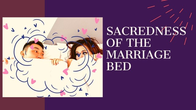 SACREDNESS OF THE MARRIAGE BED