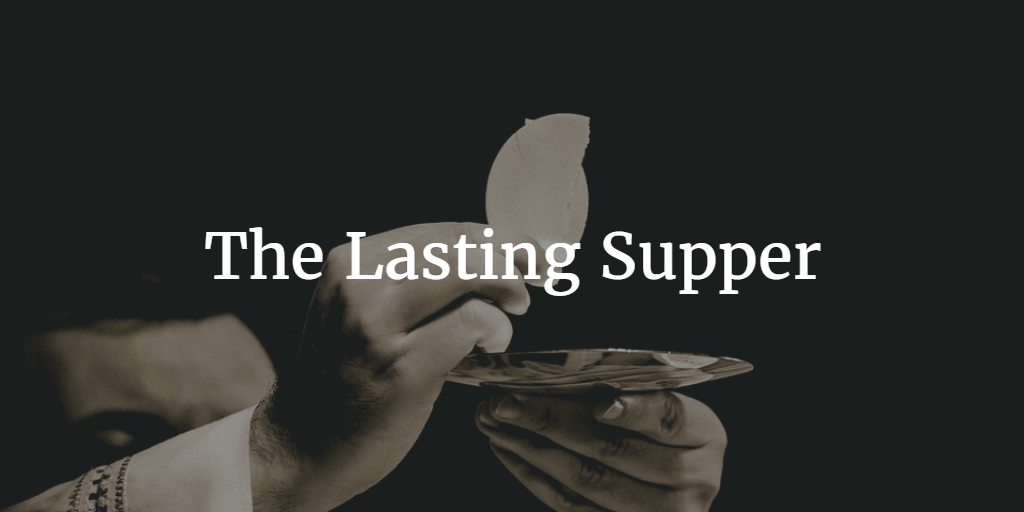 Maundy Thursday Sermon: The Lasting Supper - Luke 22:14-30