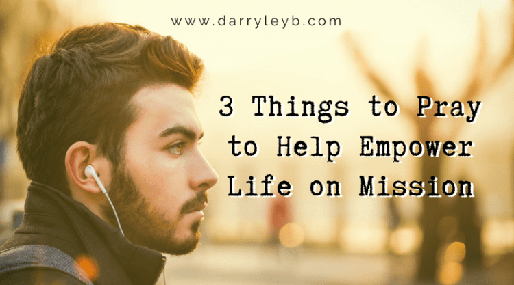 3 Things to Pray to Help Empower Life on Mission