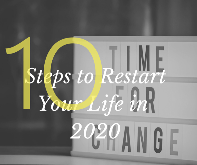 10 Steps to Restart Your Life in 2020