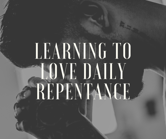 Learning to Love Daily Repentance