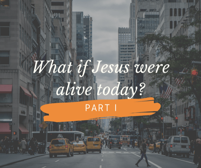 What if Jesus were alive today?