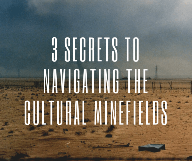 3 Secrets to Navigating the Cultural Minefields