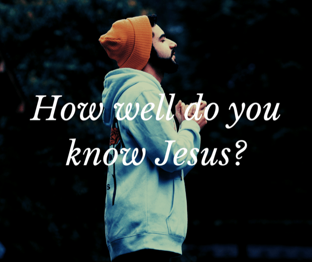 How well do you know Jesus?