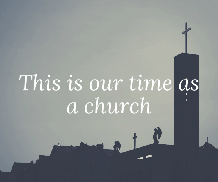 This is our time as a church