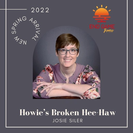 Book announcement including photo of Josie Siler, title of book: Howie's Broken Hee-Haw, and date of release - Spring 2022 with End Game Press