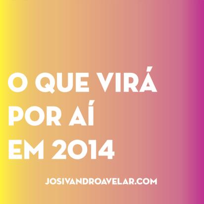 o que virá por aí em 2014