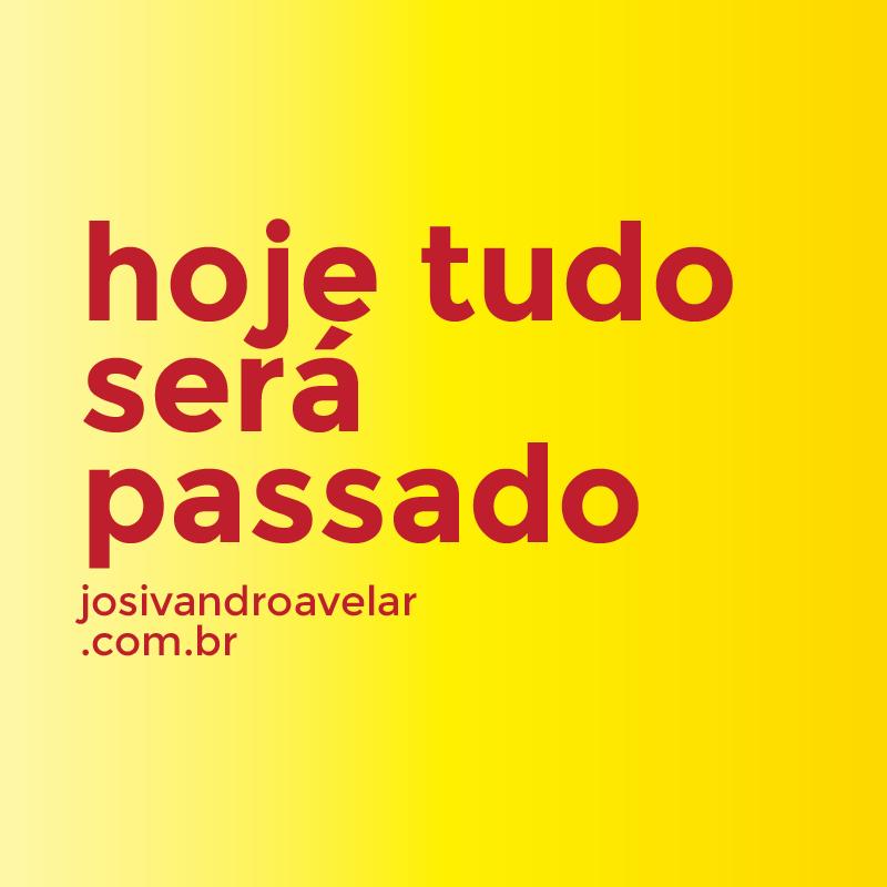 HOJE TUDO SERÁ PASSADO