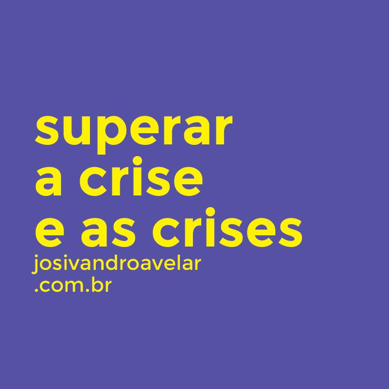 superar a crise e as crises