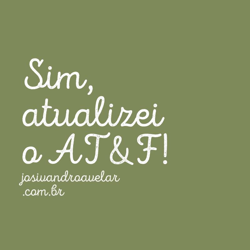 SIM, ATUALIZEI O AT&F!