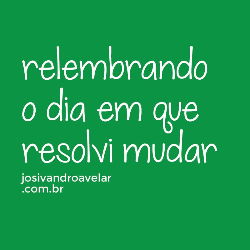 RELEMBRANDO O DIA EM QUE RESOLVI MUDAR