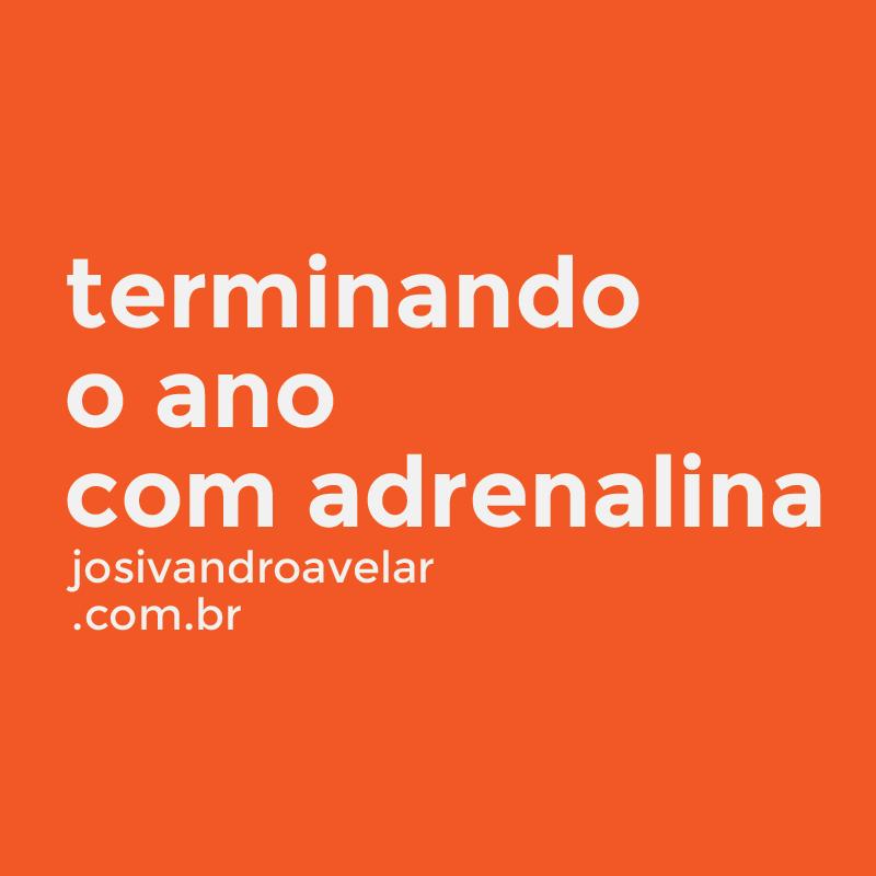 TERMINANDO O ANO COM ADRENALINA