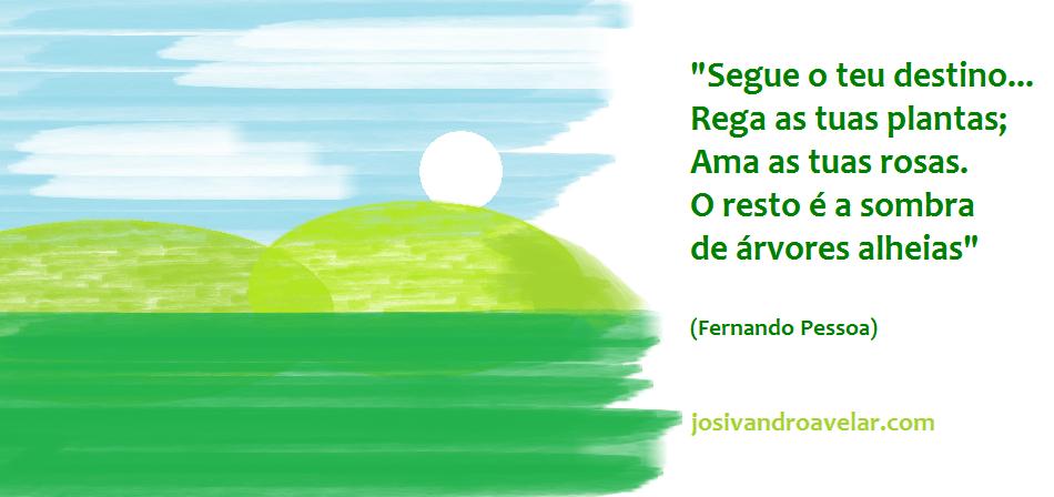 """Desenho de uma paisagem com céu azul, nuvens, sol e montanhas, seguido da frase """"Segue o teu destino... Rega as tuas plantas; Ama as tuas rosas. O resto é a sombra de árvores alheias"""", de autoria de Fernando Pessoa. Fim da descrição."""