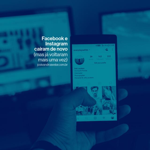 Facebook e Instagram caíram de novo (mas já voltaram mais uma vez)