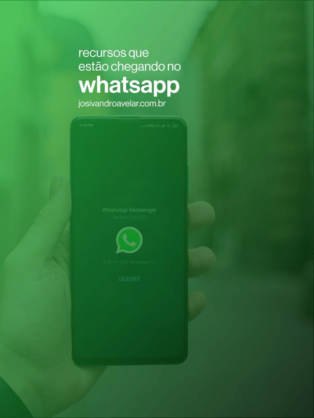 Recursos que estão chegando no WhatsApp