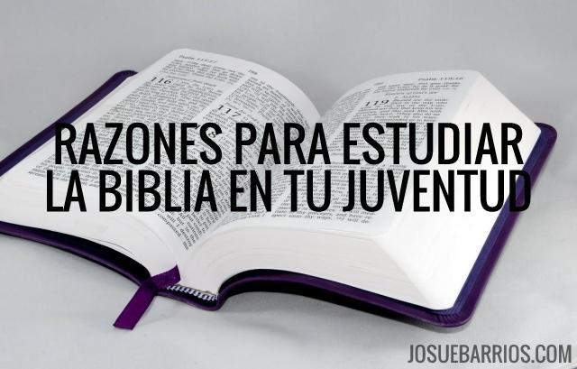 5 Razones Para Estudiar La Biblia En Tu Juventud Josué Barrios